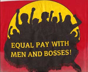 T Shirt: Equal Pay with Men and Bosses!